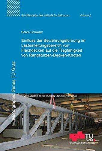 Einfluss der Bewehrungsführung im Lasteinleitungsbereich von Flachdecken auf die Tragfähigkeit von Randstützen-Decken-Knoten (Schriftenreihe des Instituts für Betonbau)