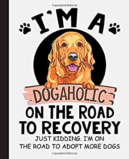 Im A Dogaholic On The Road To Recovery Composition Notebook: Golden Retriever, Retrievers, Dog, Dogs Notebook  Wide-Ruled ...