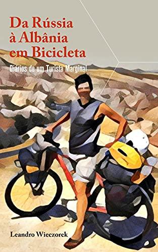 Da Rússia à Albânia em Bicicleta: Diários de...