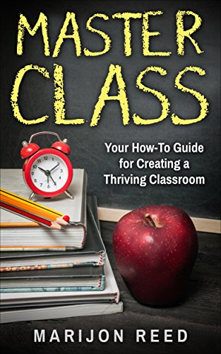 Master Class: Your How-To Guide for Creating a Thriving Classroom (FREE Teacher Resources!) (English Edition)