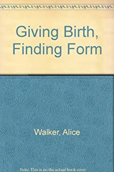 Giving Birth, Finding Form: 3 Writers Explore Their Lives, Their Loves, Their Art 1564552454 Book Cover