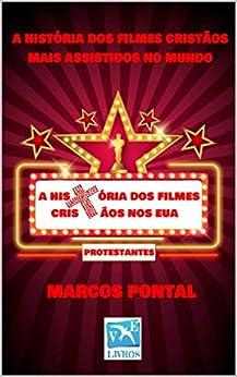 A HISTÓRIA DOS FILMES CRISTÃOS NOS EUA: A HISTÓRIA DOS FILMES CRISTÃOS MAIS ASSISTIDOS NO MUNDO (Portuguese Edition) by [MARCOS PONTAL, ROSELI LAURÊNCIA]
