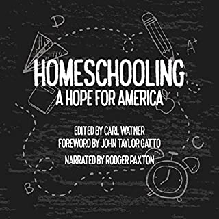 Homeschooling     A Hope for America              By:                                                                                                                                 Carl Watner                               Narrated by:                                                                                                                                 Rodger Paxton                      Length: 9 hrs and 13 mins     3 ratings     Overall 5.0