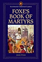 Foxe's Book of Martyrs (Illustrated Christian Classics)