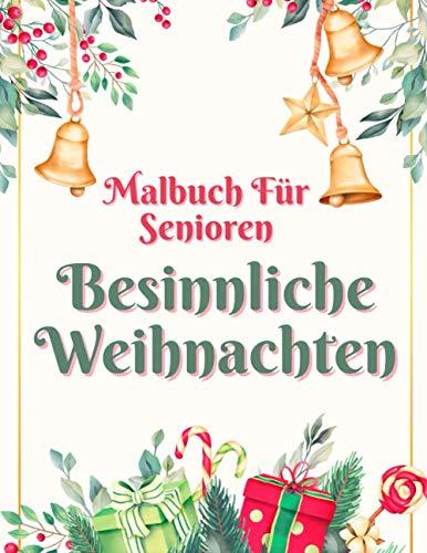 Malbuch Für Senioren Besinnliche Weihnachten: Für Entspannung Und Stressabbau - Anti-Weihnachtsstress-Ausmalbuch - Weihnachtsmalbuch Auch Für ... Tolle Geschenkidee- Für Menschen Mit Demenz