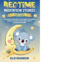 Bedtime Meditation Stories For Kids- Life Lessons Edition: Deep Sleep Stories For Children& Toddlers For Healthy Sleep Habits, Anxiety, Relaxation& Insomnia (Happy Sleepers Series)