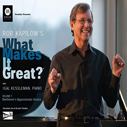 Couverture de Rob Kapilow's What Makes It Great?, Volume 1: Beethoven's Appassionata Sonata