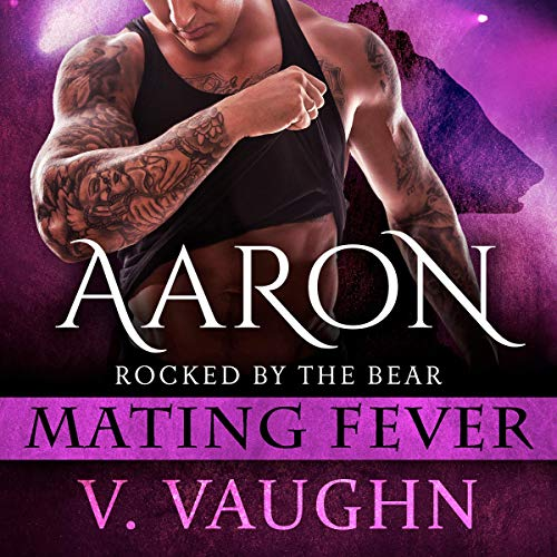 Aaron: Mating Fever      Rocked by the Bear, Book 4              By:                                                                                                                                 V. Vaughn                               Narrated by:                                                                                                                                 Erin deWard                      Length: 2 hrs and 30 mins     Not rated yet     Overall 0.0