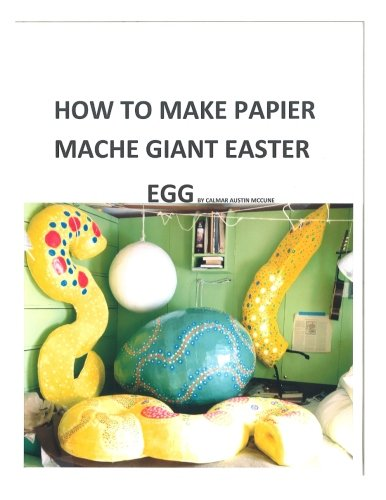 How to make a papier mache giant Easter egg: Step by step instructions as to how to make a 28 inch diameter papier mache Easter egg