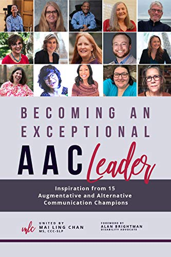 Becoming an Exceptional AAC Leader: Inspiration from 15 Augmentative and Alternative Communication Champions (Becoming an Exceptional Leader)