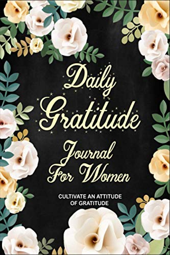 Daily Gratitude Journal For Women: A 48 Week Guide To Cultivate An Attitude Of Gratitude with easy mindful steps to happiness