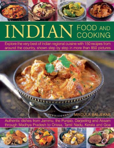 Indian Food And Cooking: Explore The Very Best Of Indian Regional Cuisine With 150 Recipes From Around The Country, Shown Step By Step In More Than 850 Pictures