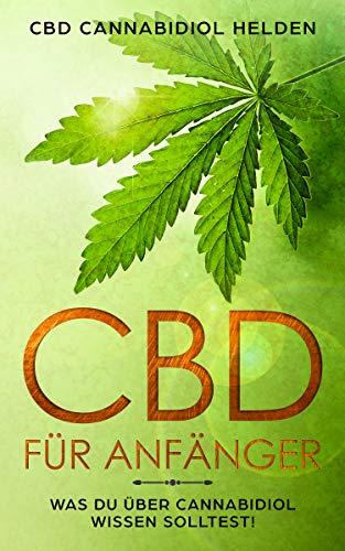 CBD für Anfänger: Was du über Cannabidiol wissen solltest! Grundlagenbuch | Gegen was hilft CBD | Cannabis CBD Öl | Wirkung, Anwendung, Einnahme, Dosierung und Studien
