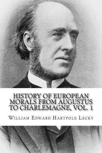 History of European Morals From Augustus to Charlemagne, Vol. 1