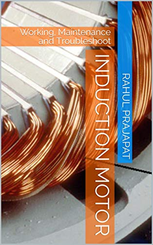 Induction Motor: Working, Maintenance and Troubleshoot (IM Book 1)