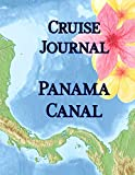 Cruise Journal - Panama Canal: Up to 22 days of daily guided journal with planning guide: expenditures and packing list; record excursions and aboard ... and drink experiences; lined journal pages
