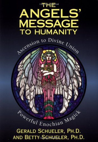 The Angels' Message to Humanity: Ascension to Divine Union-Powerful Enochian Magick (Llewellyn's High Magick Series)