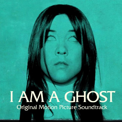 I Am a Ghost (Original Motion Picture Soundtrack)
