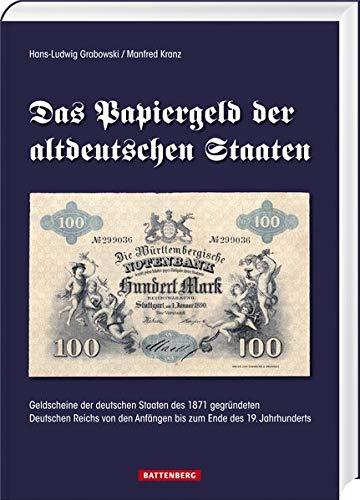 Das Papiergeld der altdeutschen Staaten: Geldscheine der Staaten des 1871 gegründeten Deutschen...
