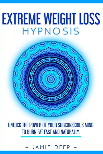 Extreme Weight Loss Hypnosis: Unlock the Power of Your Subconscious Mind to Burn Fat Fast and Naturally