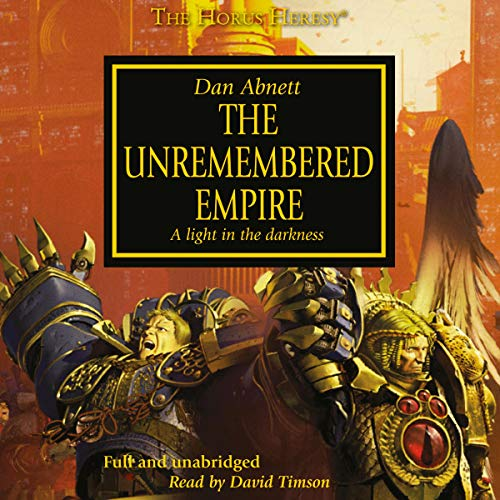 The Unremembered Empire     The Horus Heresy, Book 27              By:                                                                                                                                 Dan Abnett                               Narrated by:                                                                                                                                 David Timson                      Length: 11 hrs and 7 mins     164 ratings     Overall 4.8