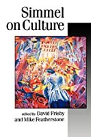 Simmel on Culture: Selected Writings (Published in association with Theory, Culture & Society)