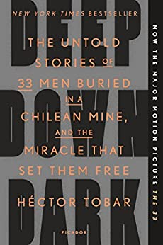 Deep Down Dark: The Untold Stories of 33 Men Buried in a Chilean Mine, and the Miracle That Set Them Free by [Héctor Tobar]