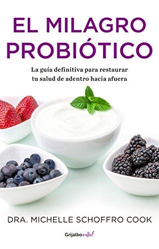 El milagro probiótico (Colección Vital): La guía definitiva para restaurar tu salud de adentro hacia afuera