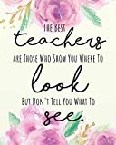 The best teachers are those who show you where to look but don't tell you what to see.: Teacher Planner, Lesson Planner, Record Book.  Setting Yearly ... Journal Notebook  Planner 2019-2020 Series)