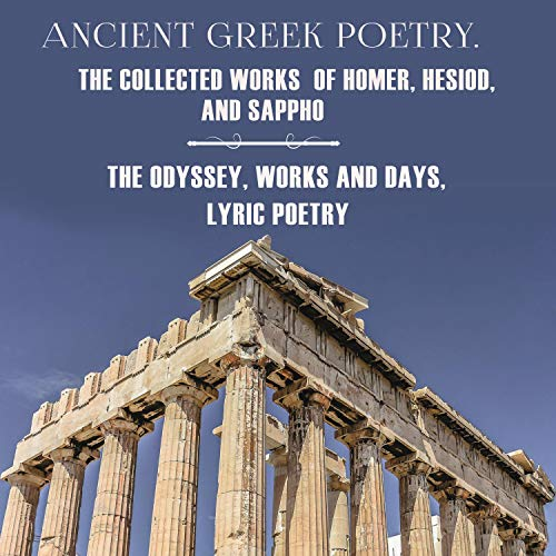 Ancient Greek Poetry. The Collected Works of Homer, Hesiod and Sappho cover art