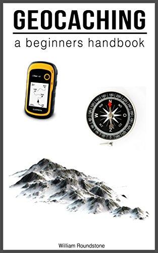 Geocaching: Geocaching - A Beginners Handbook (English Edition)