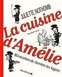 Cuisine D'Amelie (La): 80 recettes de derrière les fagots: 6133243 (Cuisine - Gastronomie - Vin)