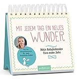 Mit jedem Tag ein neues Wunder!: Mein Babykalender fürs erste Jahr
