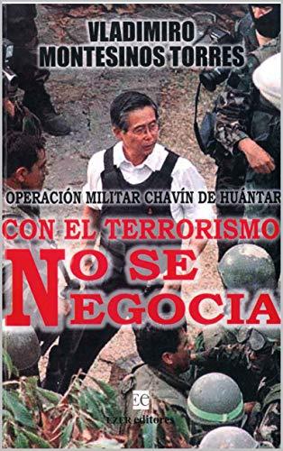 CON EL TERRORISMO NO SE NEGOCIA : Operacion Militar Chavin De Huantar - Tomo I