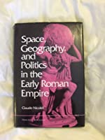 Space, Geography, and Politics in the Early Roman Empire (Jerome Lectures, 19)