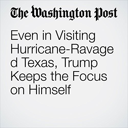 Even in Visiting Hurricane-Ravaged Texas, Trump Keeps the Focus on Himself copertina