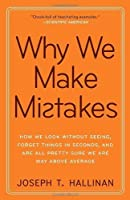 Why We Make Mistakes: How We Look Without Seeing, Forget Things in Seconds, and Are All Pretty Sure We Are Way Above Average by Joseph T. Hallinan(2010-02-09)