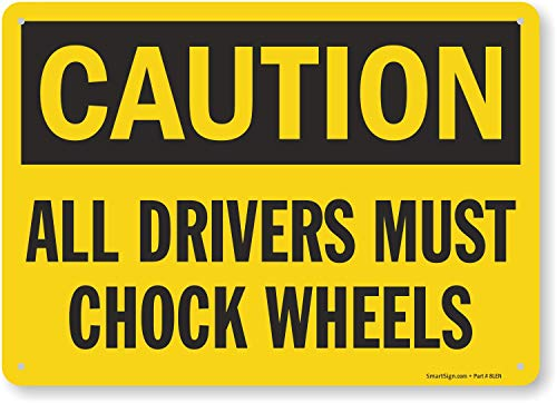 """SmartSign """"Caution - All Driver Must Chock Wheels"""" Sign 