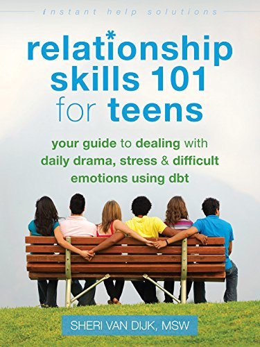 Relationship Skills 101 for Teens: Your Guide to Dealing with Daily Drama, Stress, and Difficult Emotions Using DBT (Instant Help Solutions)