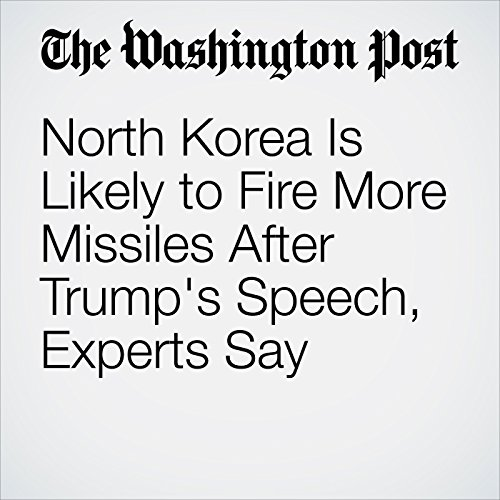 North Korea Is Likely to Fire More Missiles After Trump's Speech, Experts Say copertina