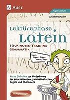 Lektuerephase Latein: 10-Minuten-Training Grammatik: Kurze Einheiten zur Wiederholung der entscheidenden grammatikalischen Regeln und Phaenomene (8. bis 13. Klasse)