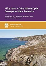 Fifty Years of the Wilson Cycle Concept in Plate Tectonics (Geological Society of London Special Publications) (The Geological Society of London)