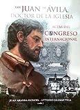 San Juan de Avila: Doctor de la Iglesia. Actas del Congreso Internacional. Córdoba y Montilla, 2013