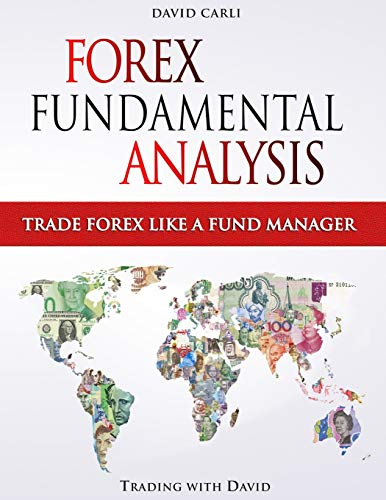 Forex Fundamental Analysis - Trade Forex Like a Fund Manager: Forex Trading Method of Analysis for Experienced Traders and Beginners Explained in Simple Terms, Become a Profitable Forex Trader