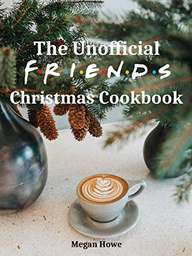 The Unofficial Friends Christmas Cookbook (English Edition)