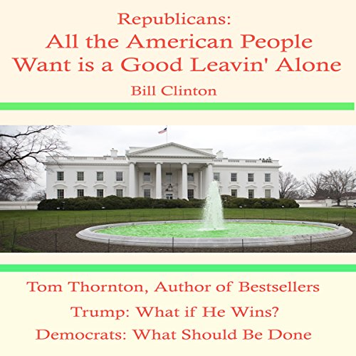 Republicans: All the American People Want Is a Good Leavin' Alone audiobook cover art