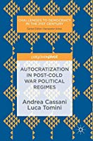 Autocratization in post-Cold War Political Regimes (Challenges to Democracy in the 21st Century)