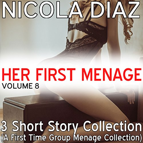 Her First Menage - 3 Short Story Collection of Group Menage audiobook cover art