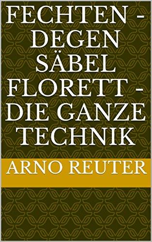 Fechten - Degen Säbel Florett - Die ganze Technik