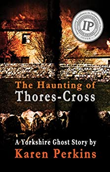 The Haunting of Thores-Cross: A scorned young woman will have her vengeance – even after death (Ghosts of Thores-Cross Book 1) by [Karen Perkins]